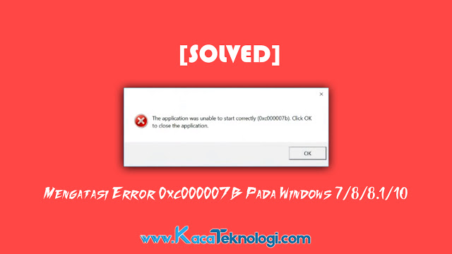"Bagaimana cara mengatasi error 0xc000007b atau ""The application was unable to start correctly (0xc00007b)."" pada windows 7/8/8.1/10 dengan mudah."