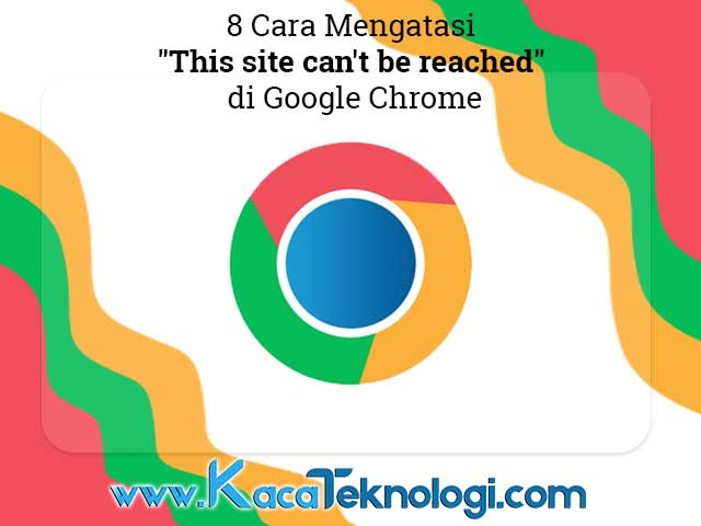 "Bagaimana cara mengatasi error ""This site can't be reached, err_connection_timed_out"" atau ""took too long to respond"" di Google Chrome pada Windows 7/8/10 dan juga Android."