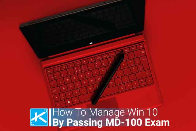 How To Manage Windows 10 by Passing Microsoft MD-100 Exam